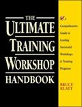 Ultimate Training Workshop Handbook A Comprehensive Guide to Leading Successful Workshops & ...