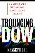 Trouncing the Dow A Value-Based Method for Making Huge Profits