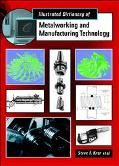 Illustrated Dictionary of Metalworking and Manufacturing Technology