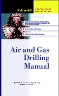 Air and Gas Drilling Manual Engineering Applications for Water Wells, Monitoring Wells, Mini...