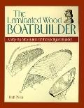 Laminated Wood Boatbuilder A Step-By-Step Guide for the Backyard Builder