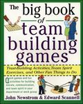 Big Book of Team Building Games Trust-Building Activities, Team Spirit Exercises, and Other ...