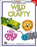 Wild and Crafty - National Wildlife Federation - Paperback - REVISED & EXPANDED