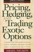 Pricing, Hedging, and Trading Exotic Options Understand the Intricacies of Exotic Options an...