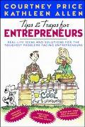 Tips & Traps for Entrepreneurs: Real-Life Ideas and Solutions for the Toughest Problems Faci...