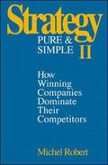 Strategy Pure & Simple II How Winning Companies Dominate Their Competitors