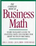 Complete Book of Business Math: Every Manager's Guide to Analyzing Facts and Figures for Sma...