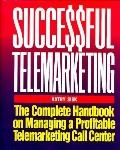 Successful Telemarketing: The Complete Handbook on Managing a Profitable Telemarketing Opera...