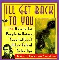 I'll Get Back to You: 156 Ways to Get People to Return Your Calls and Other Helpful Sales Ti...
