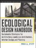 Ecological Design Handbook Sustainable Strategies for Architecture, Landscape Architecture, ...