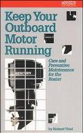 Keep Your Outboard Motor Running: Care and Preventive Maintenance for the Boater - Richard T...