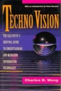 Techno Vision: An Executive's Survival Guide to Understanding and Managing Information