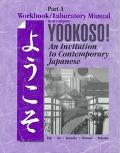 Yookoso! An Invitation to Contemporary Japanese; Part A; Workbook/Laboratory Manual to Accom...