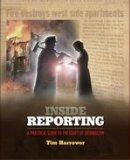 Inside Reporting (A Practical Guide to the Craft of Jounalism: Second Edition)