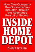 Inside Home Depot How One Company Revolutionized an Industry Through the Relentless Pursuit ...