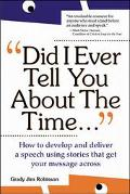 Did I Ever Tell You About the Time How to Develop and Deliver a Speech Using Stories That Ge...