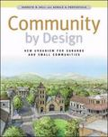 Community by Design New Urbanism for Suburbs and Small Communities