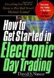 How to Get Started in Electronic Day Trading: Everything You Need to Know to Play Wall Stree...