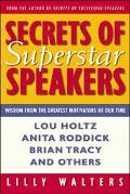 Secrets of Superstar Speakers Wisdom from the Greatest Motivators of Our Time and With Those...