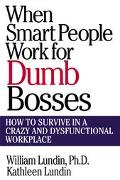 When Smart People Work for Dumb Bosses How to Survive in a Crazy & Dysfunctional Workplace