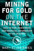 Mining for Gold on the Internet How to Find Investment and Financial Information on the Inte...