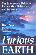 Furious Earth The Science and Nature of Earthquakes, Volcanoes, and Tsunamis