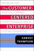 Customer-Centered Enterprise How IBM and Other World-Class Companies Achieve Extraordinary R...