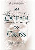 Ocean to Cross Daring the Atlantic, Claiming a New Life