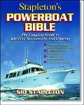 Stapleton's Powerboat Bible The Complete Guide to Selection, Seamanship, and Cruising