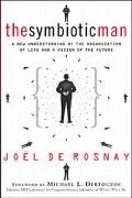 Symbiotic Man: A New Understanding of the Organization of Life and A Vision of the Future - ...
