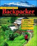Advanced Backpacker A Handbook for Year-Round, Long-Distance Hiking
