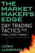 Market Maker's Edge Day Trading Tactics from a Wall Street Insider