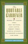 The Quotable Gardener: Words of Wisdom from Walt Whitman,Alice Walker,Thomas Jefferson,Marth...
