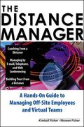 Distance Manager A Hands-On Guide to Manging Off-Site Employees and Virtual Teams