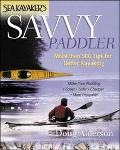 Sea Kayaker's Savvy Paddler More Than 500 Tips for Better Kayaking