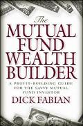 Mutual Fund Wealth Builder A Profit-Building Guide for the Savvy Mutual Fund Investor