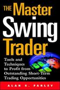 Master Swing Trader Tool and Techniques to Profit from Outstanding Short-Term Trading Opport...