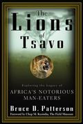 Lions of Tsavo Exploring the Legacy of Africa's Notorious Man-Eaters