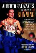 Alberto Salazar's Guide to Running A Champion's Revolutionary Program to Revitalize Your Fit...