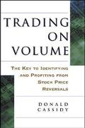 Trading on Volume The Key to Identifying and Profiting from Stock Price Reversals