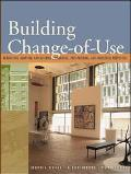 Building Change of Use Renovating, Adapting, and Altering Commercial, Institutional, and Ind...