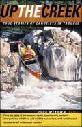 Up the Creek True Stories of Canoeists in Trouble