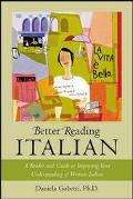 Better Reading Italian A Reader and Guide to Improving Your Understanding Written Italian