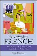Better Reading French A Reader and Guide to Improving Your Understanding Written French