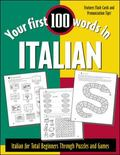 Your First 100 Words in Italian Italian for Total Beginners Through Puzzles and Games