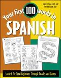 Your First 100 Words in Spanish Spanish for Total Beginners Through Puzzle and Games