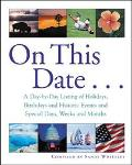 On This Date A Day-By-Day Listing of Holidays, Birthdays and Historic Events and Special Day...