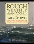 Rough Weather Seamanship for Sail and Power Design, Gear, and Tactics for Coastal and Offsho...