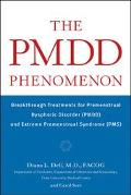 Pmdd Phenomenon Breakthrough Treatments for Premenstrual Dysphoric Disorder (Pmdd) and Extre...