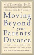 Moving Beyond Your Parents' Divorce Eight Strategies for Adult Children of Divorce to Achiev...